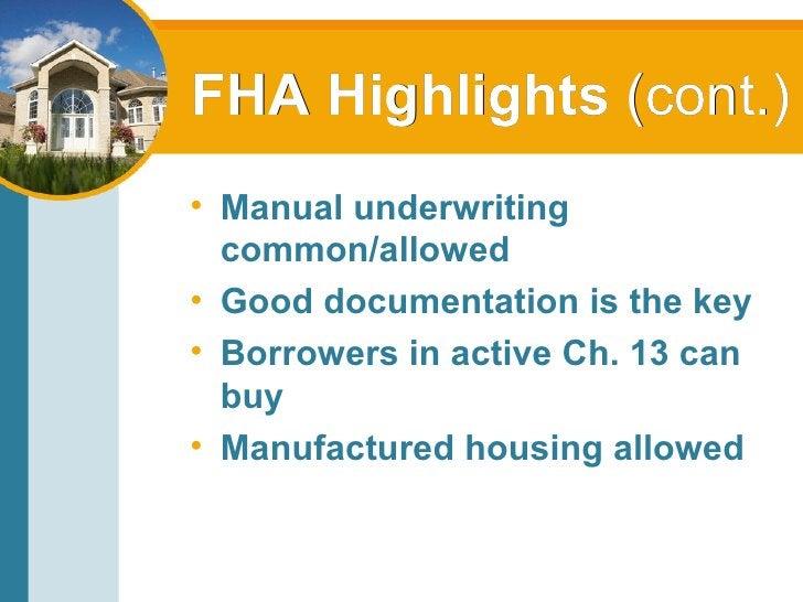 FHA Highlights  (cont.) <ul><li>Manual underwriting common/allowed </li></ul><ul><li>Good documentation is the key </li></...