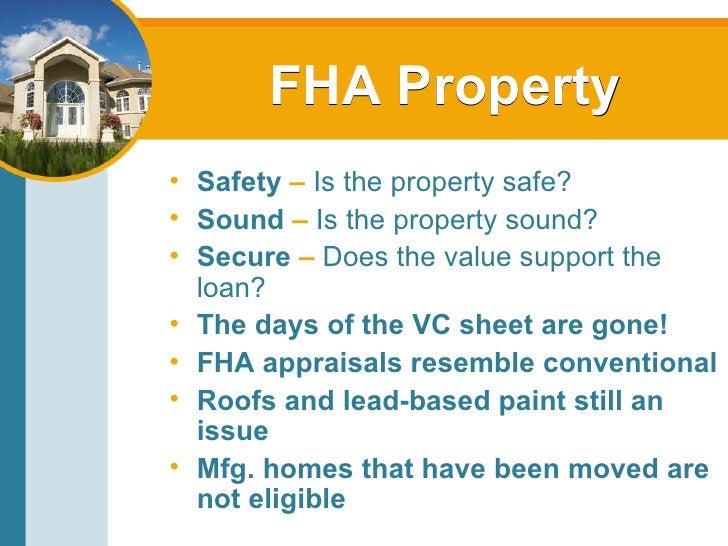 FHA Property <ul><li>Safety  –   Is the property safe? </li></ul><ul><li>Sound  –   Is the property sound? </li></ul><ul><...