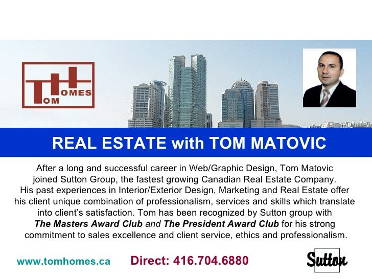 Real Estate with TOM MATOVIC  After a long and successful career in Web/Graphic Design, Tom Matovic  joined Sutton Group, ...