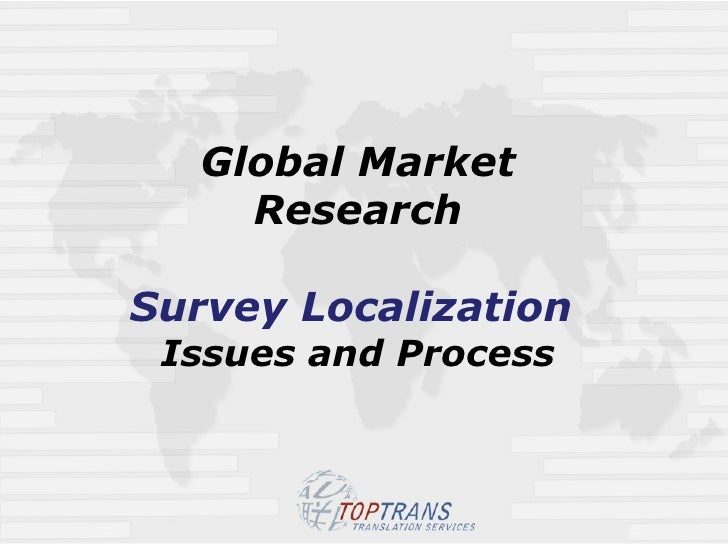 Global Market Research   Survey Localization  Issues and Process