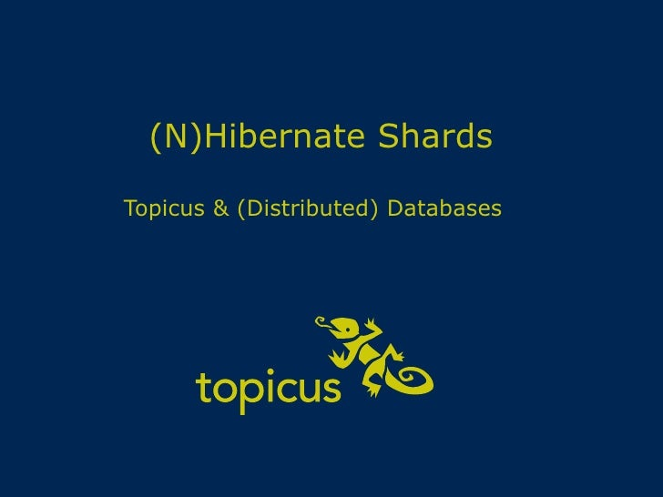 (N)Hibernate Shards Topicus & (Distributed) Databases