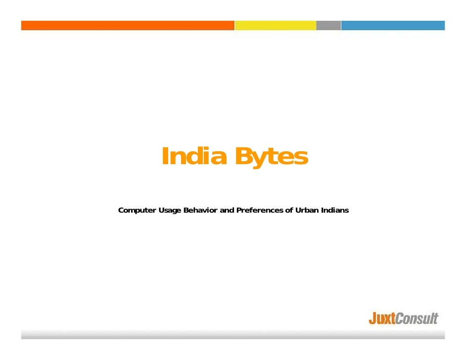 India Bytes Computer Usage Behavior and Preferences of Urban Indians