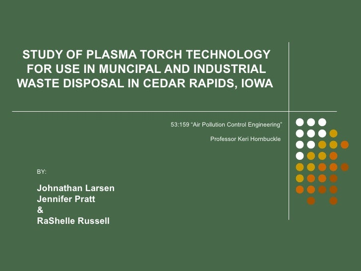 """STUDY OF PLASMA TORCH TECHNOLOGY FOR USE IN MUNCIPAL AND INDUSTRIAL WASTE DISPOSAL IN CEDAR RAPIDS, IOWA   53:159 """"Air Pol..."""