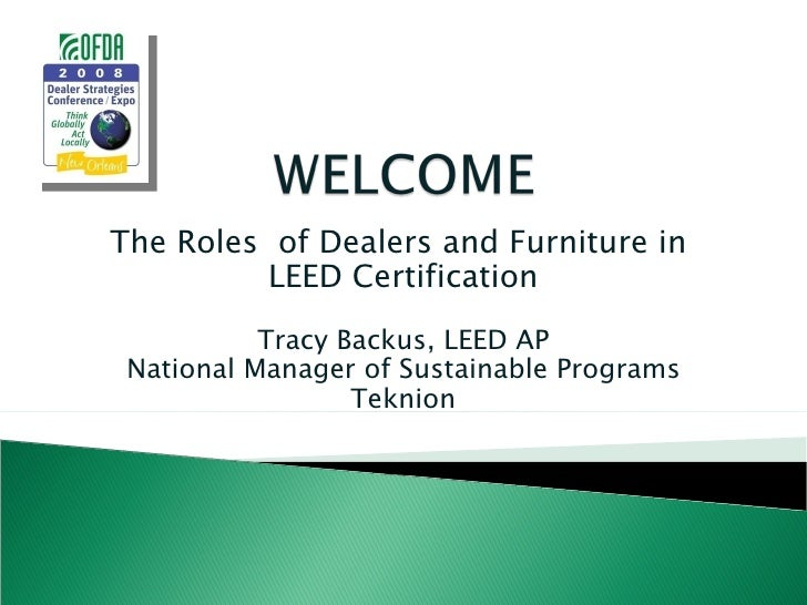 The Roles  of Dealers and Furniture in LEED Certification Tracy Backus, LEED AP National Manager of Sustainable Programs ...