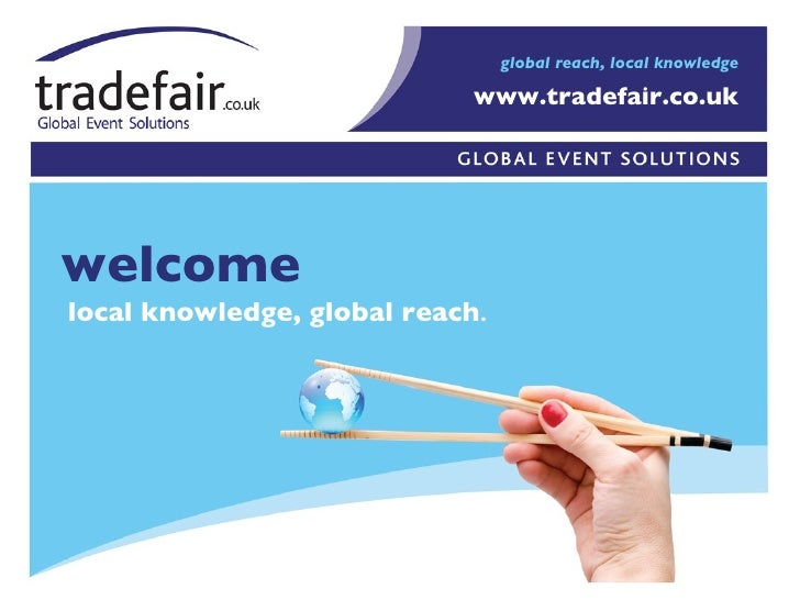 welcome local knowledge, global reach . www.tradefair.co.uk global reach, local knowledge