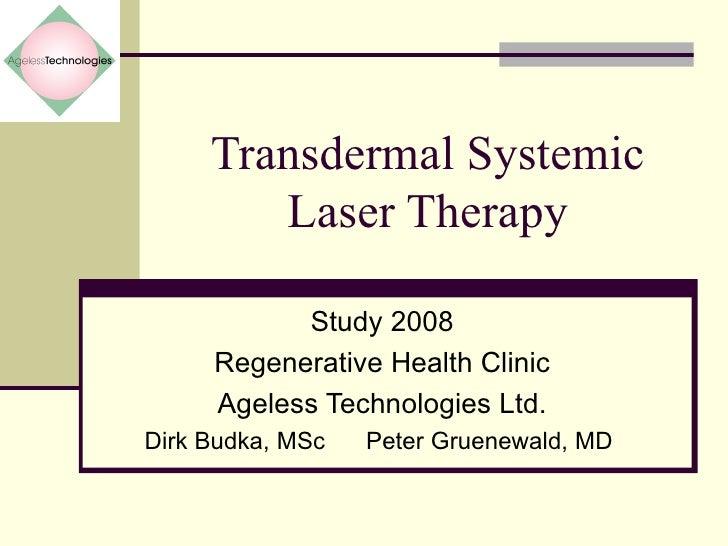 Transdermal Systemic Laser Therapy Study 2008 Regenerative Health Clinic Ageless Technologies Ltd. Dirk Budka, MSc  Peter ...