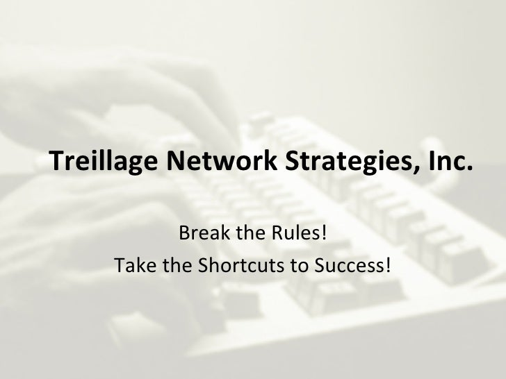 Treillage Network Strategies, Inc. Break the Rules! Take the Shortcuts to Success!