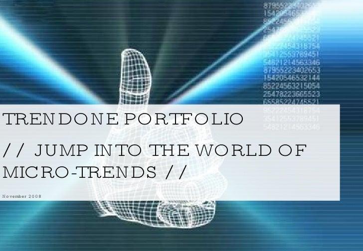 TRENDONE PORTFOLIO  // JUMP INTO THE WORLD OF  MICRO-TRENDS // November 2008