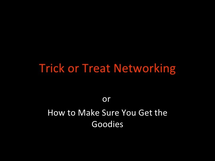 Trick or Treat Networking or  How to Make Sure You Get the Goodies