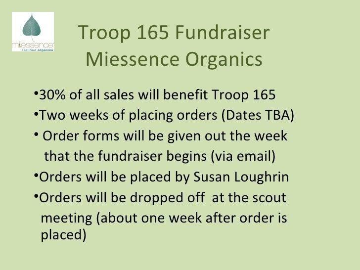 Troop 165 Fundraiser Miessence Organics <ul><li>30% of all sales will benefit Troop 165 </li></ul><ul><li>Two weeks of pla...