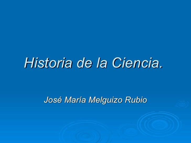 Historia de la Ciencia.   José María Melguizo Rubio