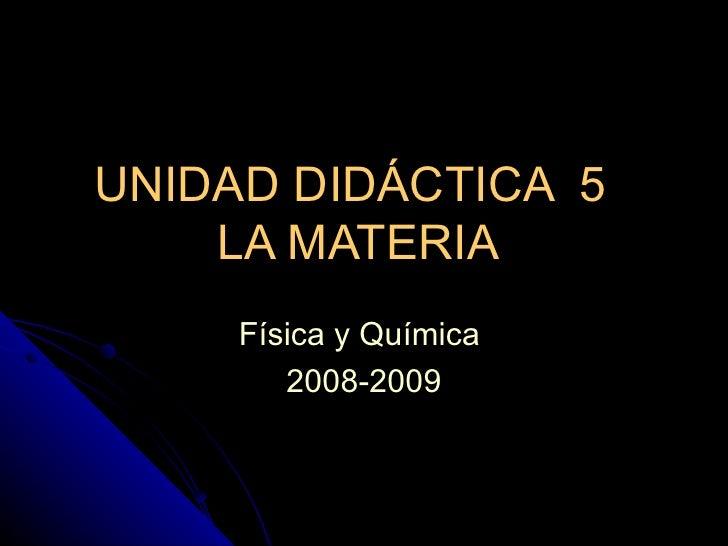 UNIDAD DIDÁCTICA  5  LA MATERIA  Física y Química  2008-2009