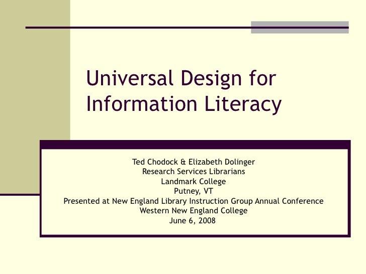 Universal Design for Information Literacy Ted Chodock & Elizabeth Dolinger Research Services Librarians Landmark College P...