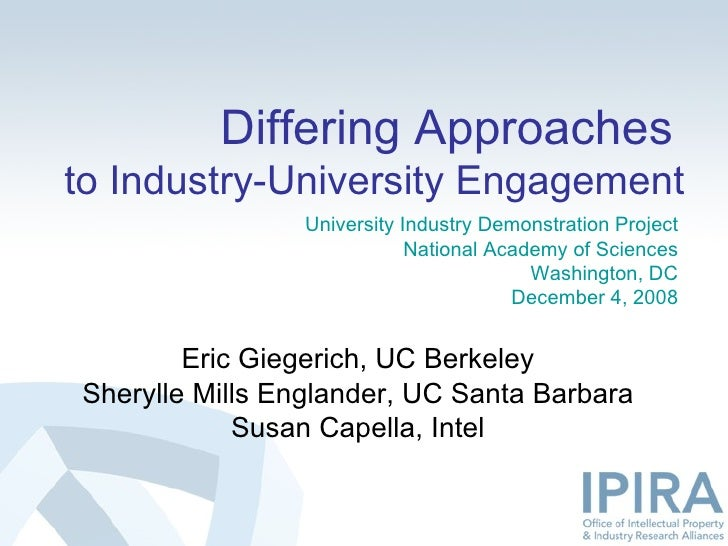 Differing Approaches   to Industry-University Engagement Eric Giegerich, UC Berkeley Sherylle Mills Englander, UC Santa Ba...