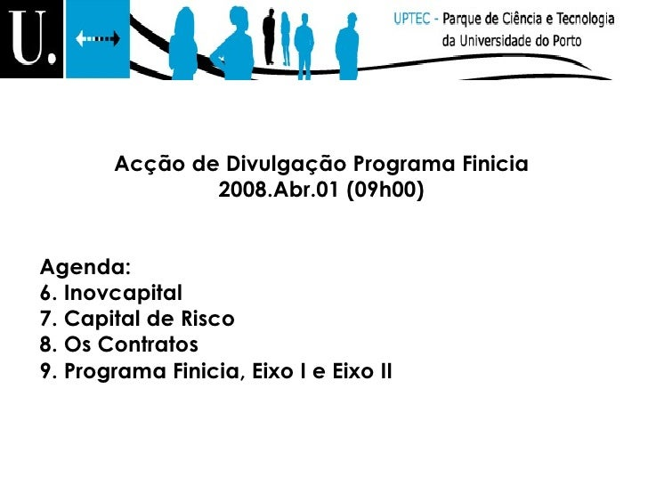 <ul><li>Acção de Divulgação Programa Finicia </li></ul><ul><li>2008.Abr.01 (09h00) </li></ul><ul><li>Agenda: </li></ul><ul...
