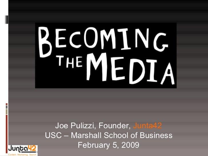 Joe Pulizzi, Founder,  Junta42 USC – Marshall School of Business February 5, 2009