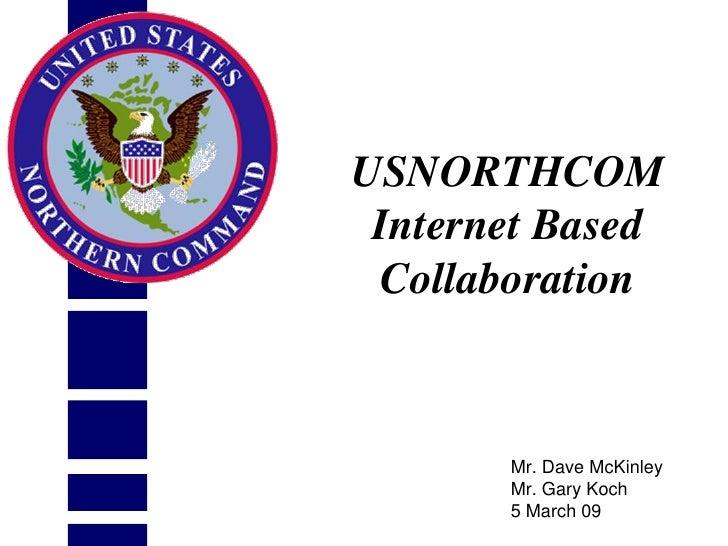 USNORTHCOM  Internet Based  Collaboration           Mr. Dave McKinley        Mr. Gary Koch        5 March 09