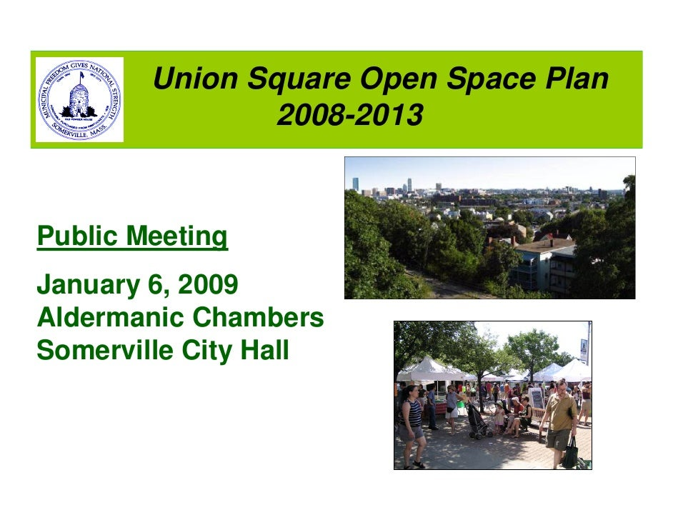 Union Square Open Space Plan                2008-2013   Public Meeting January 6, 2009 Aldermanic Chambers Somerville City...