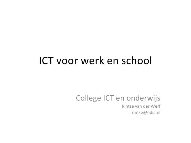 ICT voor werk en school College ICT en onderwijs Rintse van der Werf [email_address]