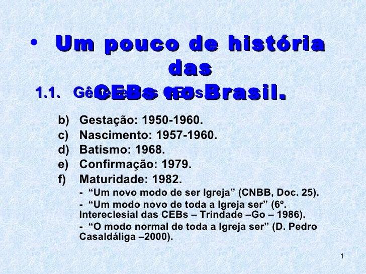 <ul><ul><li>Gestação: 1950-1960. </li></ul></ul><ul><ul><li>Nascimento: 1957-1960. </li></ul></ul><ul><ul><li>Batismo: 196...