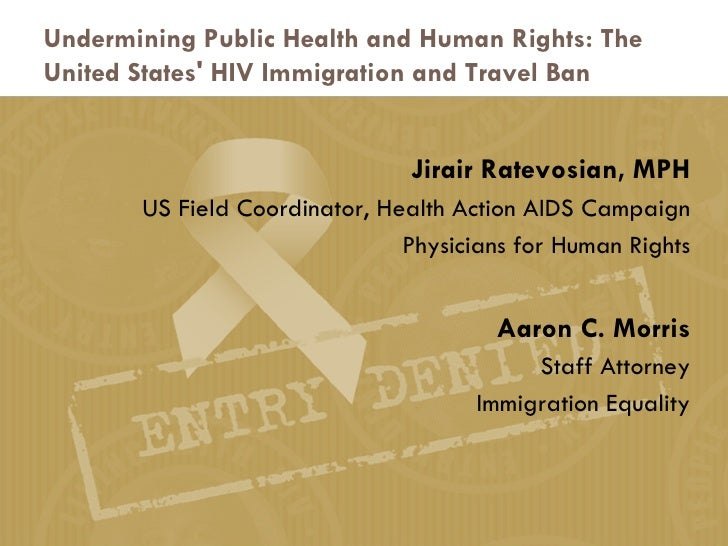 Undermining Public Health and Human Rights: The United States' HIV Immigration and Travel Ban <ul><li>Jirair Ratevosian, M...