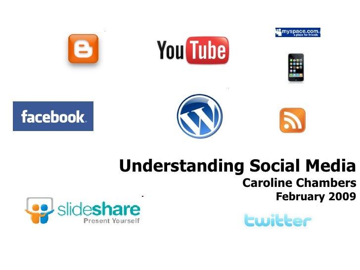 Understanding Social Media Caroline Chambers February 2009