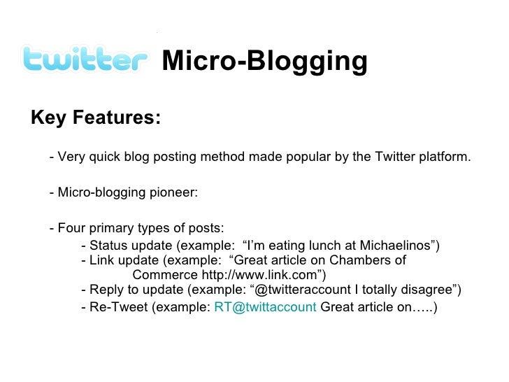 Micro-Blogging <ul><li>Key Features: </li></ul><ul><li>- Very quick blog posting method made popular by the Twitter platfo...