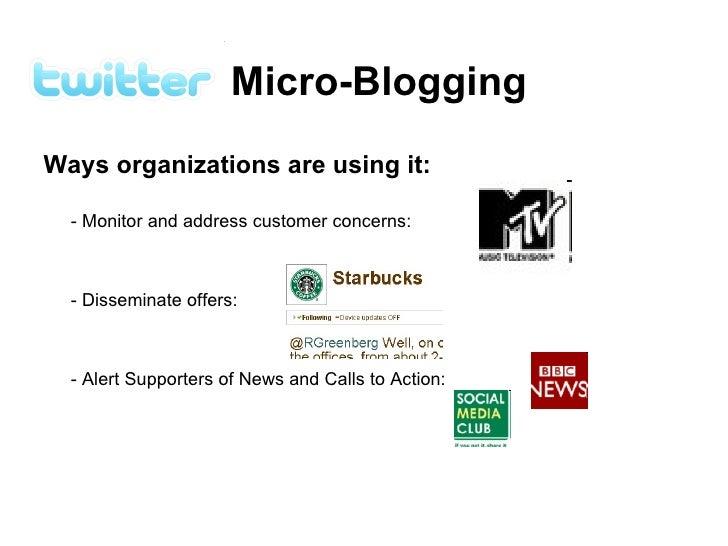 Micro-Blogging <ul><li>Ways organizations are using it: </li></ul><ul><li>- Monitor and address customer concerns: </li></...