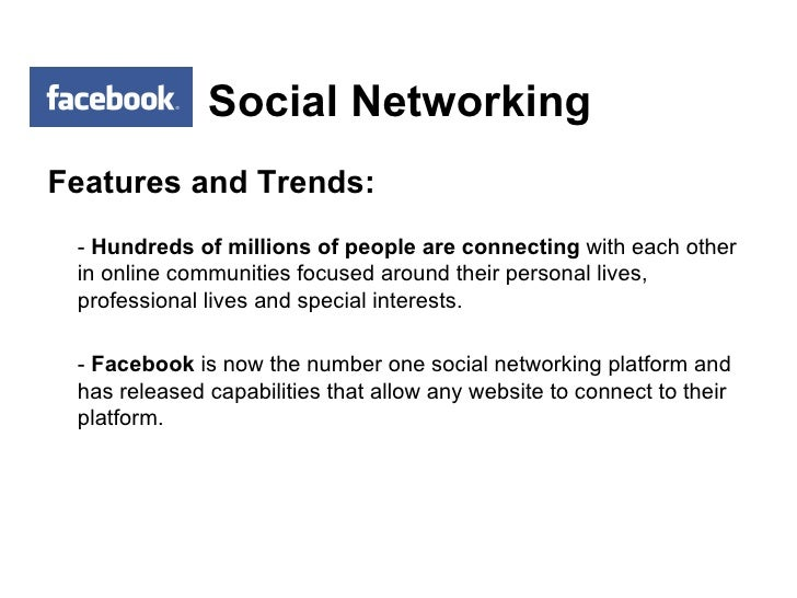 Social Networking <ul><li>Features and Trends: </li></ul><ul><li>-  Hundreds of millions of people are connecting  with ea...
