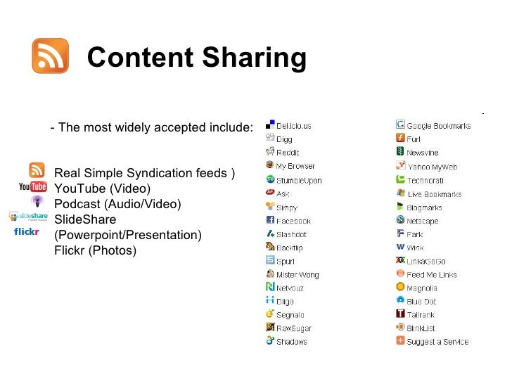 Content Sharing <ul><li>- The most widely accepted include: </li></ul>Real Simple Syndication feeds ) YouTube (Video) Podc...