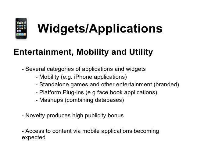 Widgets/Applications <ul><li>Entertainment, Mobility and Utility </li></ul><ul><li>- Several categories of applications an...