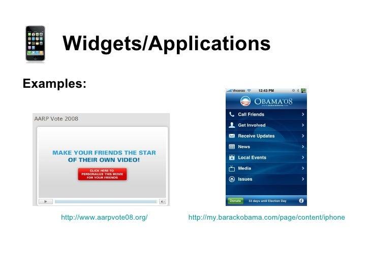 Widgets/Applications <ul><li>Examples: </li></ul>http://www.aarpvote08.org/ http://my. barackobama .com/page/content/ iphone