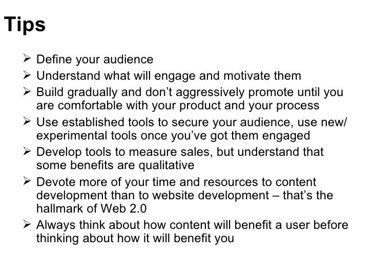 Tips <ul><li>Define your audience </li></ul><ul><li>Understand what will engage and motivate them </li></ul><ul><li>Build ...