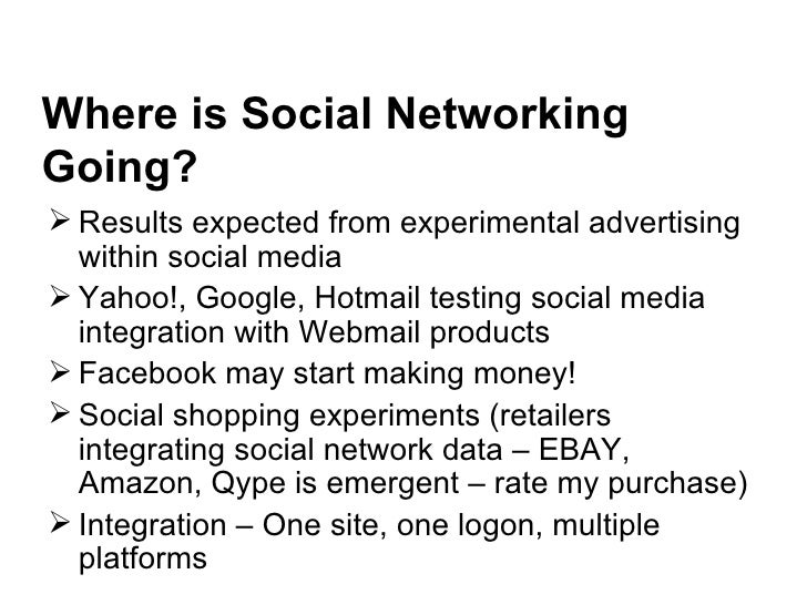 Where is Social Networking Going? <ul><li>Results expected from experimental advertising within social media  </li></ul><u...