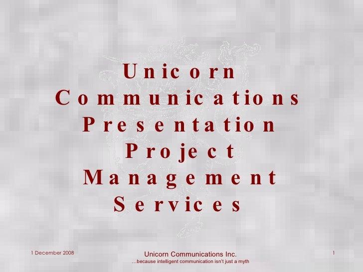 Unicorn Communications Presentation Project Management Services