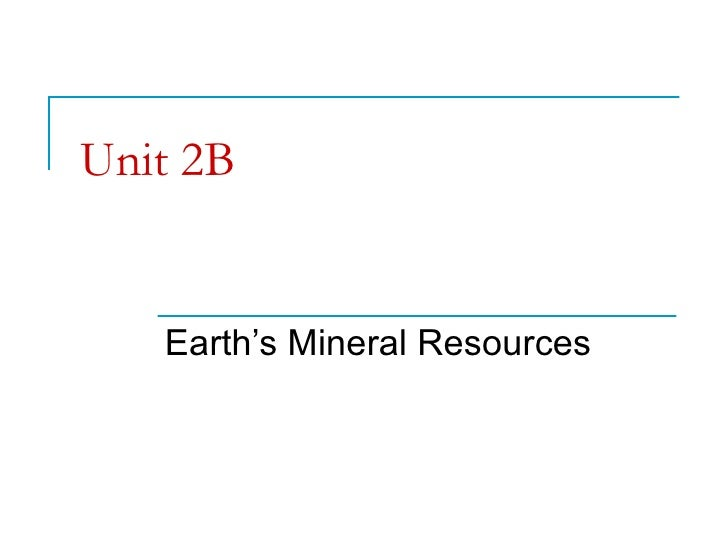 Unit 2B Earth's Mineral Resources