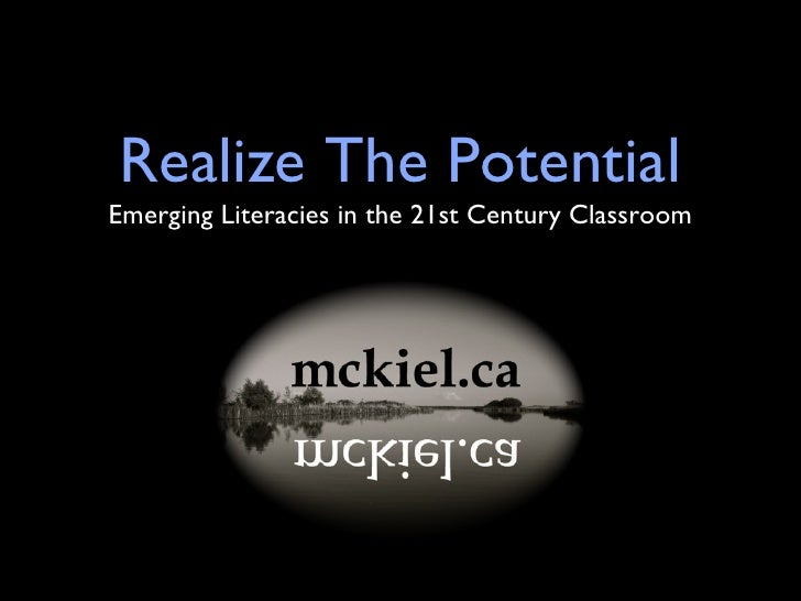 Realize The Potential <ul><li>Emerging Literacies in the 21st Century Classroom </li></ul>