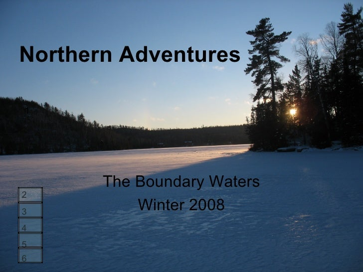 Northern Adventures The Boundary Waters Winter 2008 1 2 3 4 5 6