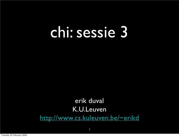 chi: sessie 3                                         erik duval                                      K.U.Leuven          ...