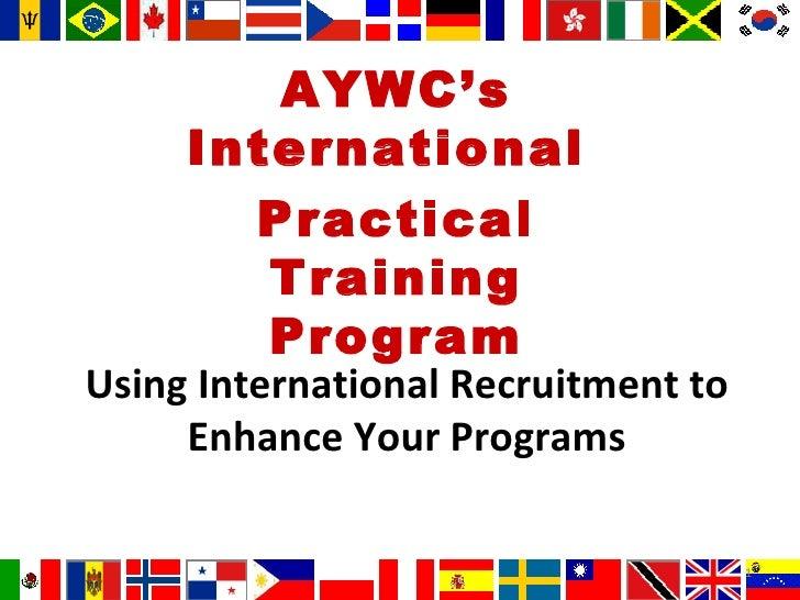 Using International Recruitment to Enhance Your Programs AYWC's International  Practical Training Program
