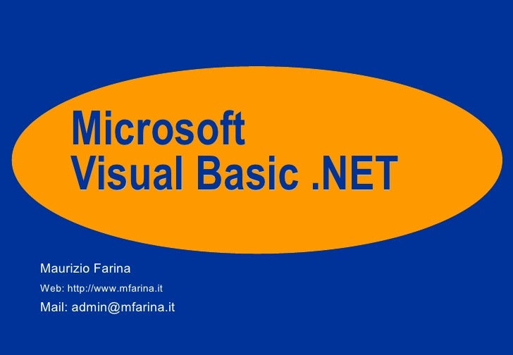 Microsoft Visual Basic .NET Maurizio Farina Web: http://www.mfarina.it Mail: admin@mfarina.it