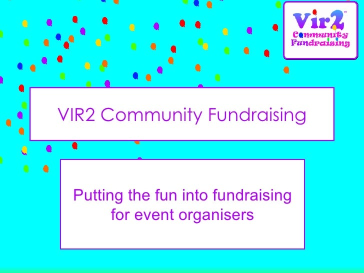 VIR2 Community Fundraising Putting the fun into fundraising for event organisers
