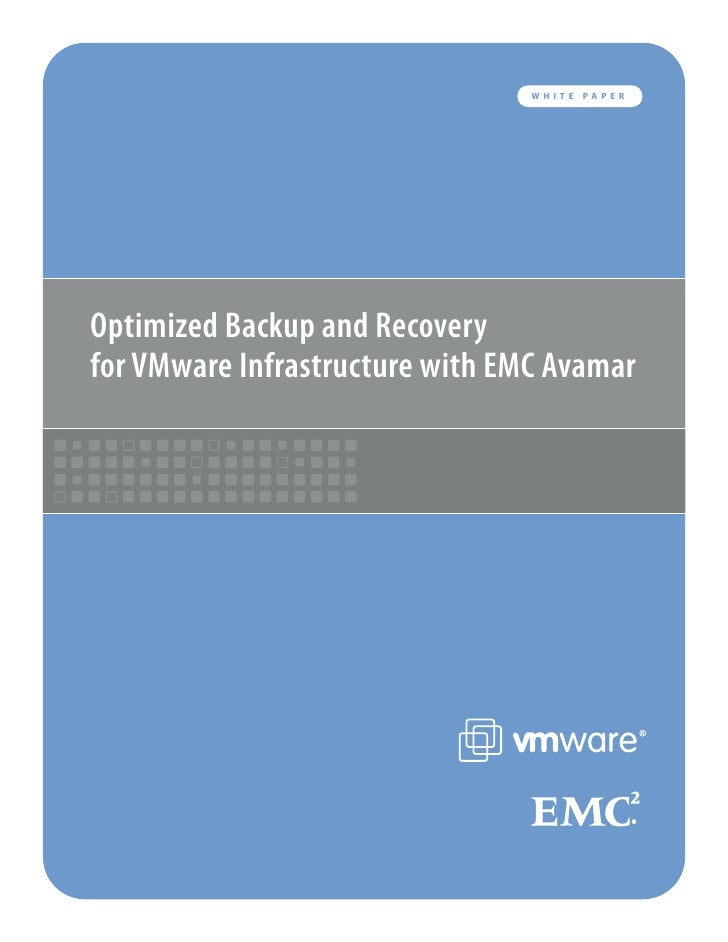 WHITE   PAPER     Optimized Backup and Recovery for VMware Infrastructure with EMC Avamar