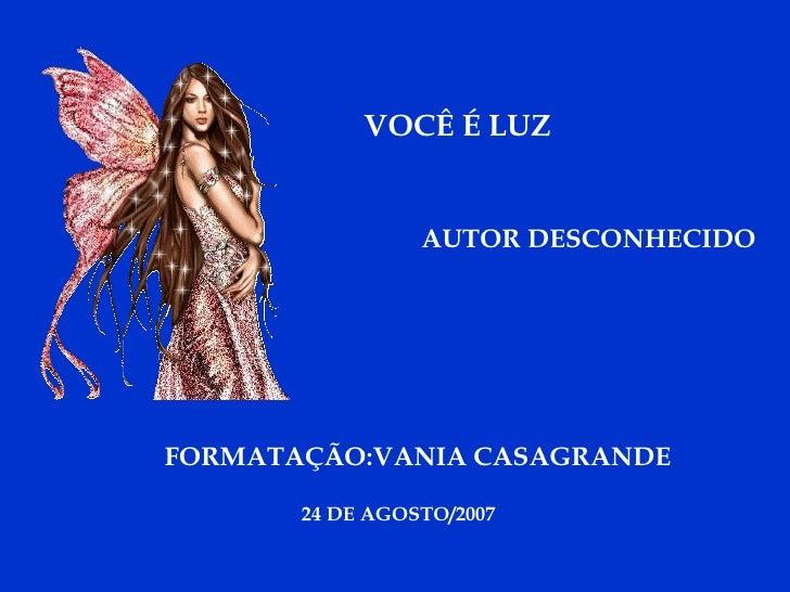 VOCÊ É LUZ AUTOR DESCONHECIDO FORMATAÇÃO:VANIA CASAGRANDE 24 DE AGOSTO/2007