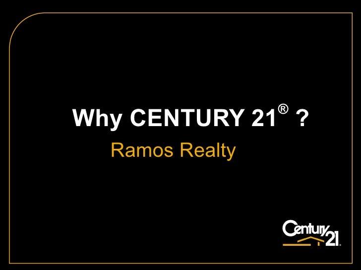 Why CENTURY 21 ®  ?   Ramos Realty