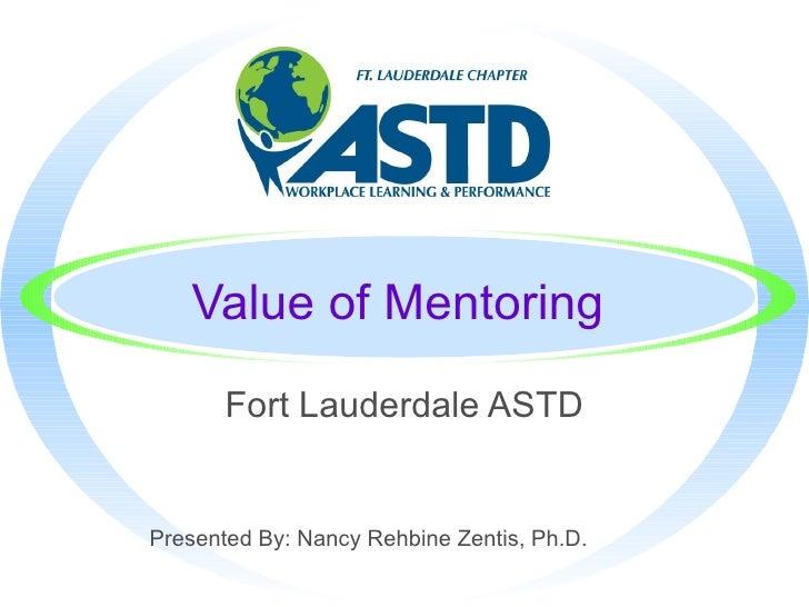 Value of Mentoring Fort Lauderdale ASTD Presented By: Nancy Rehbine Zentis, Ph.D.