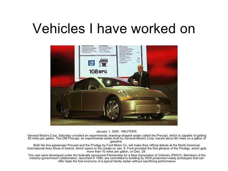 Vehicles I have worked on January 1, 2000 - REUTERS  General Motors Corp. Saturday unveiled an experimental, teardrop-shap...