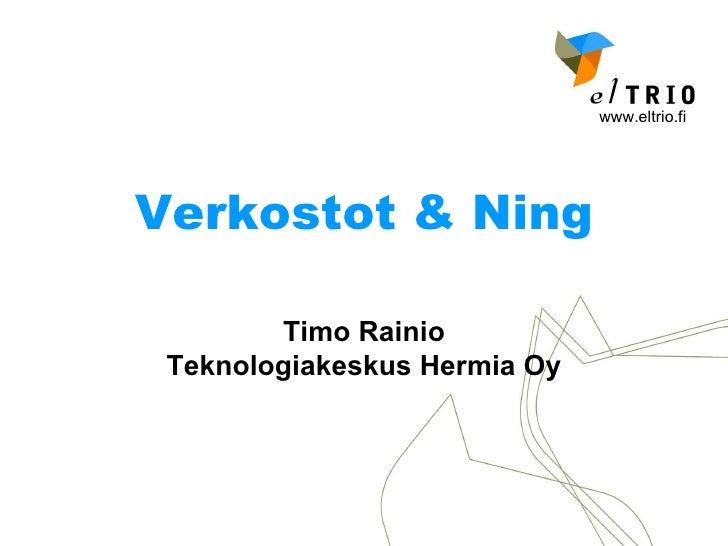 Verkostot & Ning Timo Rainio Teknologiakeskus Hermia Oy