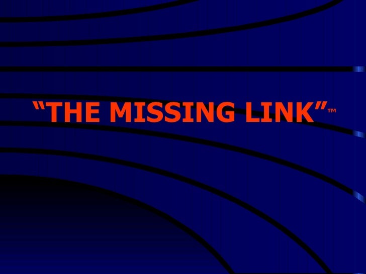 """"""" THE MISSING LINK"""" ™"""