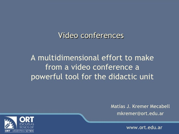 Video conferences A multidimensional effort to make from a video conference a powerful tool for the didactic unit Matías J...